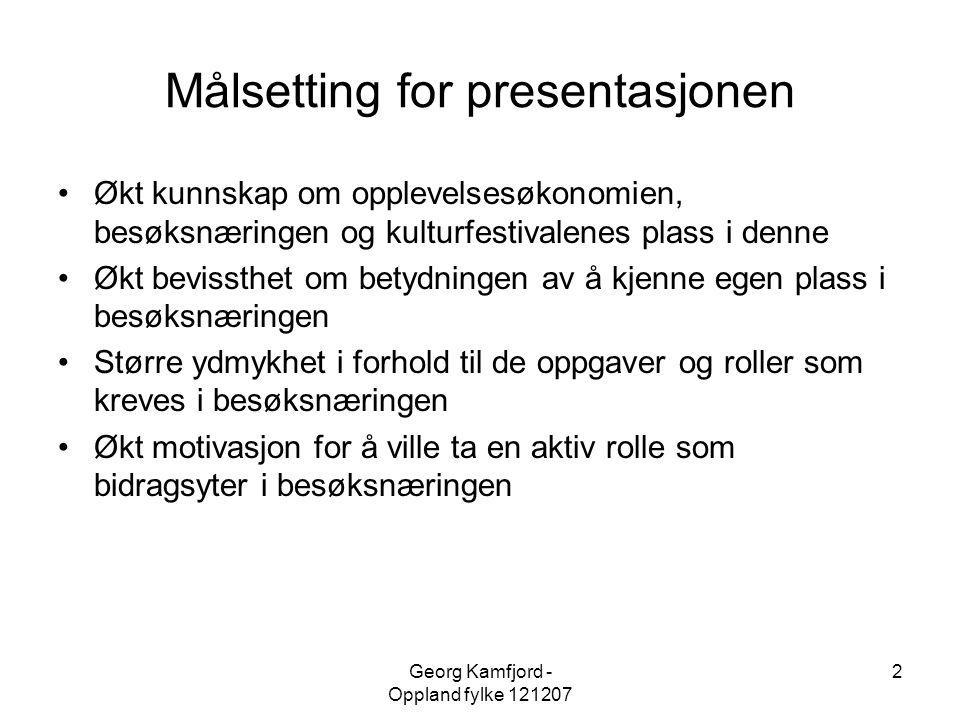 Georg Kamfjord - Oppland fylke 121207 2 Målsetting for presentasjonen •Økt kunnskap om opplevelsesøkonomien, besøksnæringen og kulturfestivalenes plas