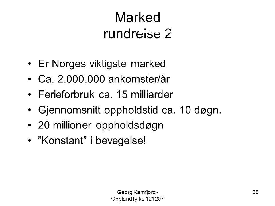 Georg Kamfjord - Oppland fylke 121207 28 Marked rundreise 2 •Er Norges viktigste marked •Ca. 2.000.000 ankomster/år •Ferieforbruk ca. 15 milliarder •G
