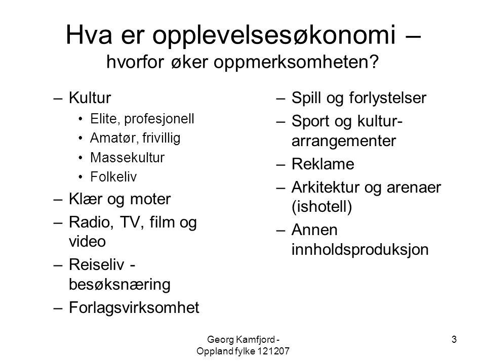 Georg Kamfjord - Oppland fylke 121207 3 Hva er opplevelsesøkonomi – hvorfor øker oppmerksomheten? –Kultur •Elite, profesjonell •Amatør, frivillig •Mas