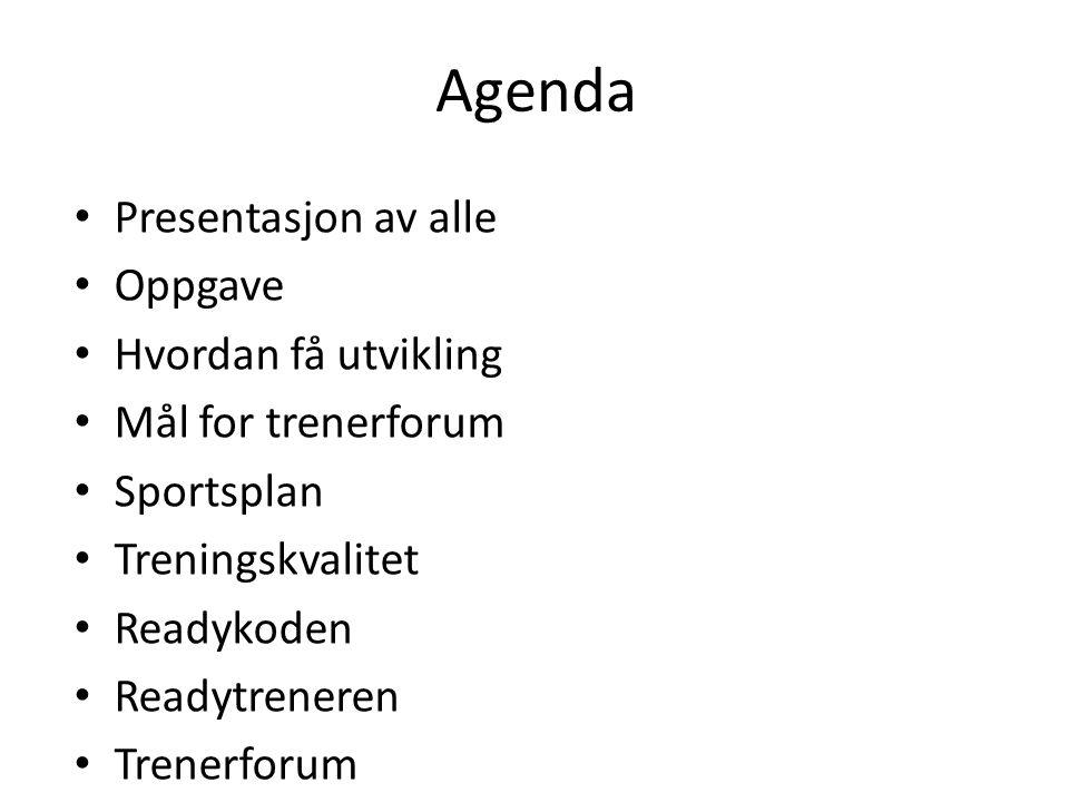 Agenda • Presentasjon av alle • Oppgave • Hvordan få utvikling • Mål for trenerforum • Sportsplan • Treningskvalitet • Readykoden • Readytreneren • Tr
