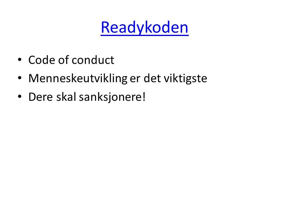 Readykoden • Code of conduct • Menneskeutvikling er det viktigste • Dere skal sanksjonere!