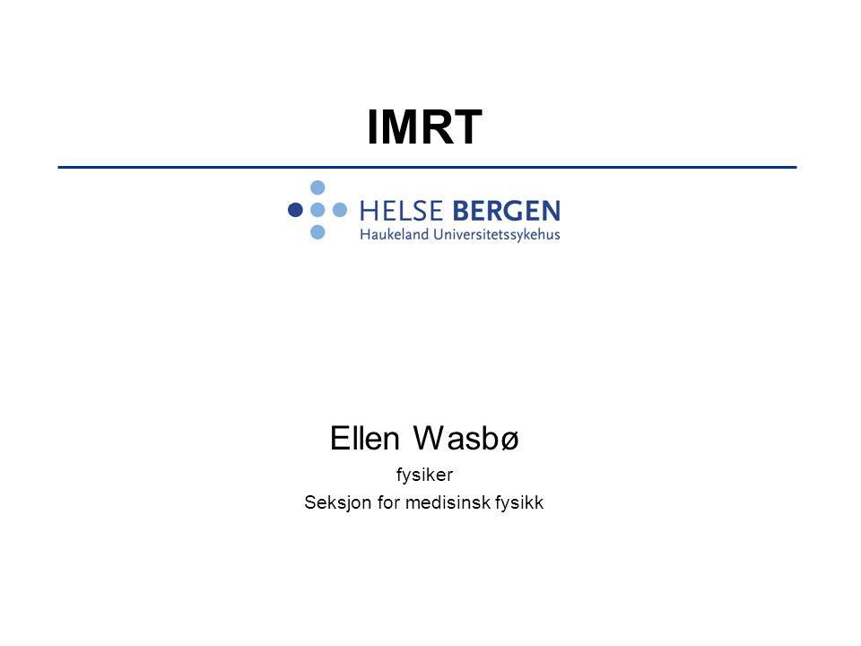 IMRT Ellen Wasbø fysiker Seksjon for medisinsk fysikk