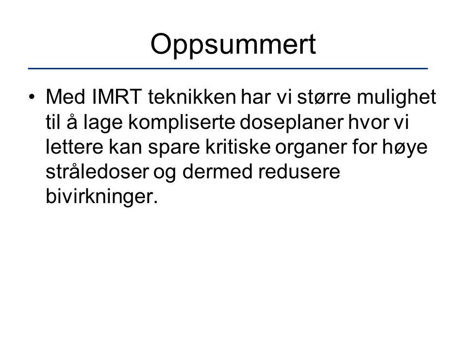 Oppsummert •Med IMRT teknikken har vi større mulighet til å lage kompliserte doseplaner hvor vi lettere kan spare kritiske organer for høye stråledose