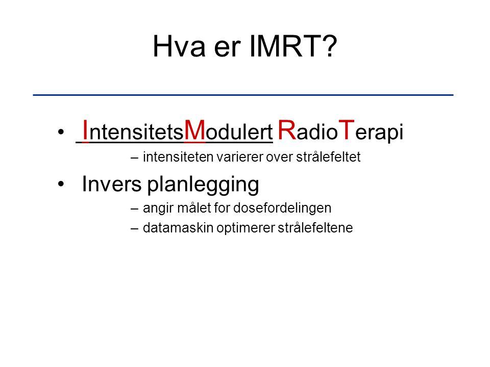 IMRT Intensitetsmodulert stråleterapi tumor risikoorgan CRT Konformal stråleterapi tumor risikoorgan forward planning: (doseplanlegger bestemmer hvordan strålefeltene skal være) inverse planning: (strålefeltene optimaliseres av et dataprogram)