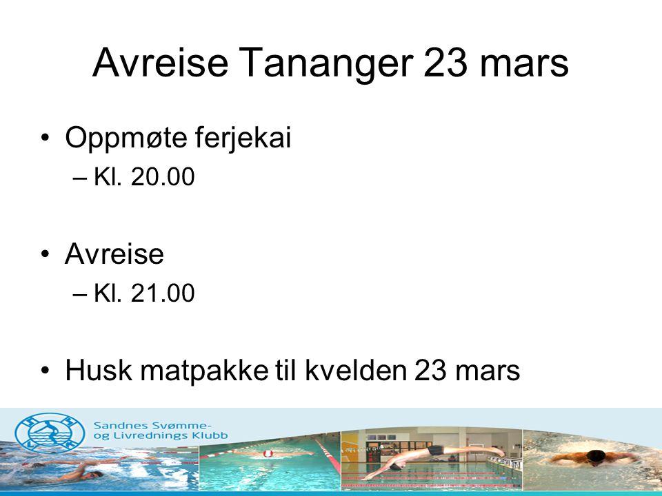 Avreise Tananger 23 mars •Oppmøte ferjekai –Kl. 20.00 •Avreise –Kl. 21.00 •Husk matpakke til kvelden 23 mars