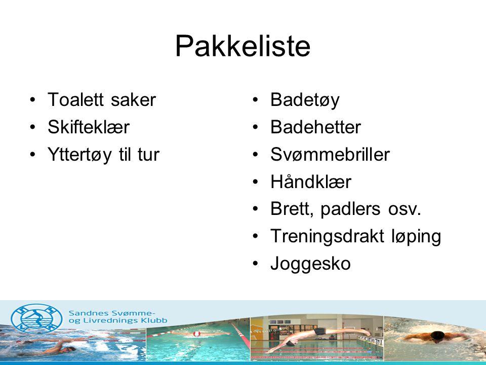 Pakkeliste •Toalett saker •Skifteklær •Yttertøy til tur •Badetøy •Badehetter •Svømmebriller •Håndklær •Brett, padlers osv. •Treningsdrakt løping •Jogg