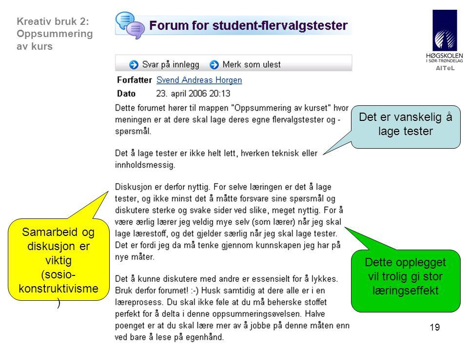 AITeL 19 Det er vanskelig å lage tester Samarbeid og diskusjon er viktig (sosio- konstruktivisme ) Dette opplegget vil trolig gi stor læringseffekt Kreativ bruk 2: Oppsummering av kurs