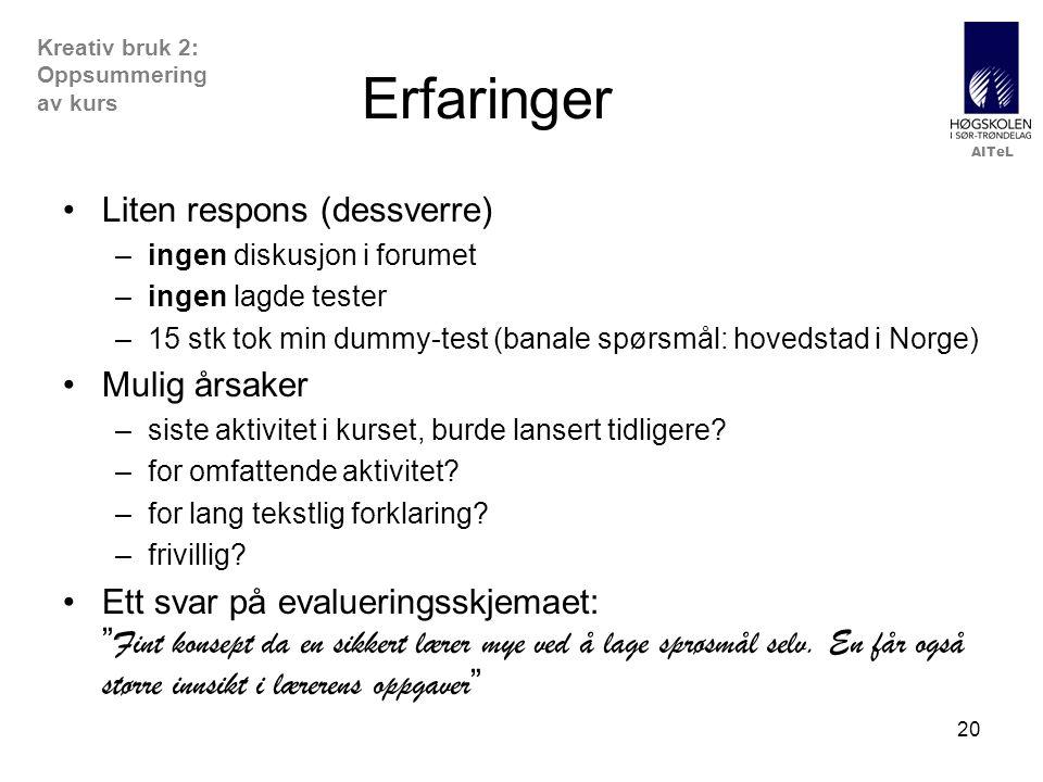 AITeL 20 Erfaringer •Liten respons (dessverre) –ingen diskusjon i forumet –ingen lagde tester –15 stk tok min dummy-test (banale spørsmål: hovedstad i Norge) •Mulig årsaker –siste aktivitet i kurset, burde lansert tidligere.