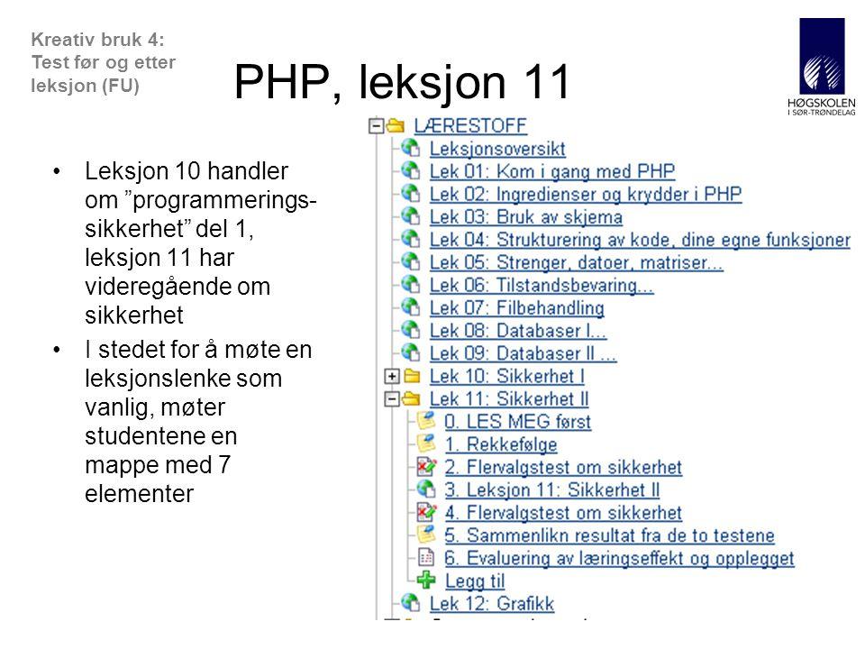 AITeL 28 PHP, leksjon 11 •Leksjon 10 handler om programmerings- sikkerhet del 1, leksjon 11 har videregående om sikkerhet •I stedet for å møte en leksjonslenke som vanlig, møter studentene en mappe med 7 elementer Kreativ bruk 4: Test før og etter leksjon (FU)