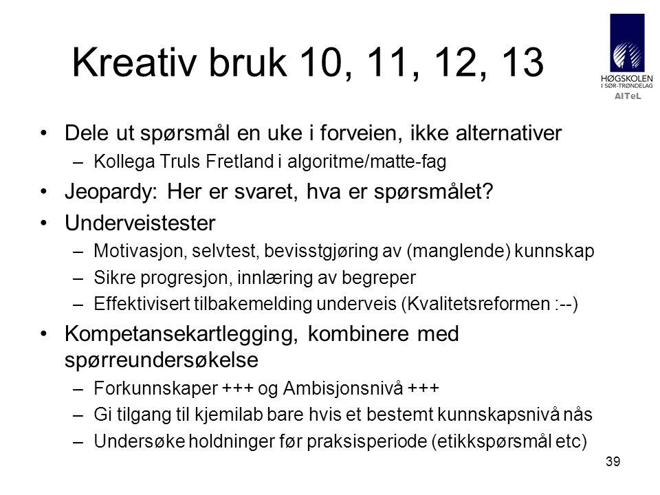 AITeL 39 Kreativ bruk 10, 11, 12, 13 •Dele ut spørsmål en uke i forveien, ikke alternativer –Kollega Truls Fretland i algoritme/matte-fag •Jeopardy: Her er svaret, hva er spørsmålet.
