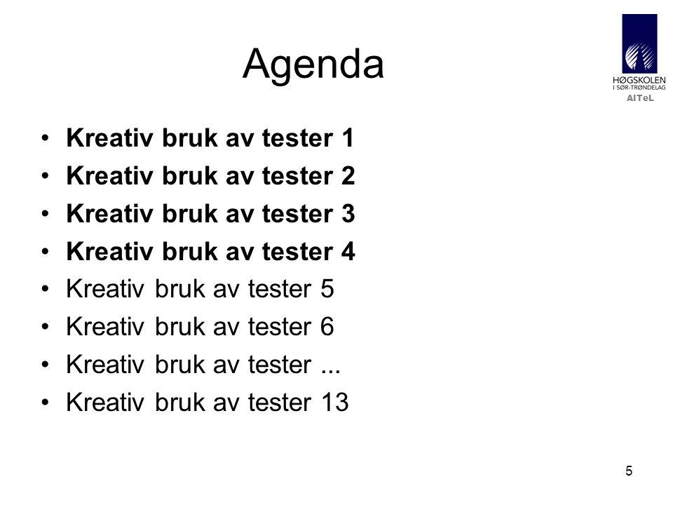 AITeL 5 Agenda •Kreativ bruk av tester 1 •Kreativ bruk av tester 2 •Kreativ bruk av tester 3 •Kreativ bruk av tester 4 •Kreativ bruk av tester 5 •Kreativ bruk av tester 6 •Kreativ bruk av tester...