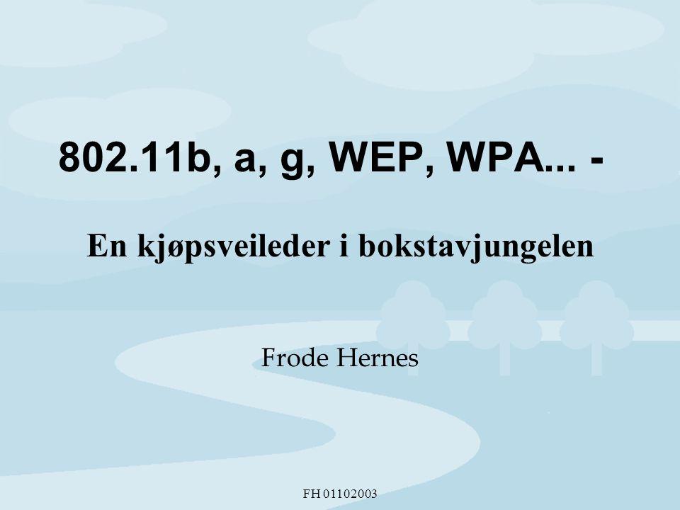 FH 01102003 802.11b, a, g, WEP, WPA... - En kjøpsveileder i bokstavjungelen Frode Hernes