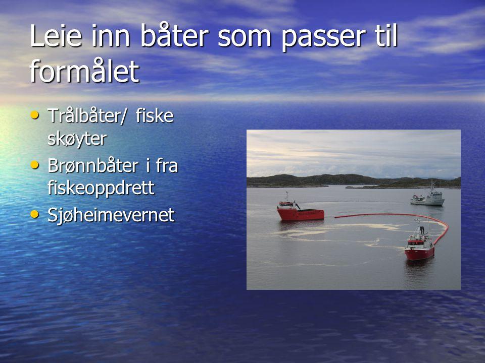 Leie inn båter som passer til formålet • Trålbåter/ fiske skøyter • Brønnbåter i fra fiskeoppdrett • Sjøheimevernet