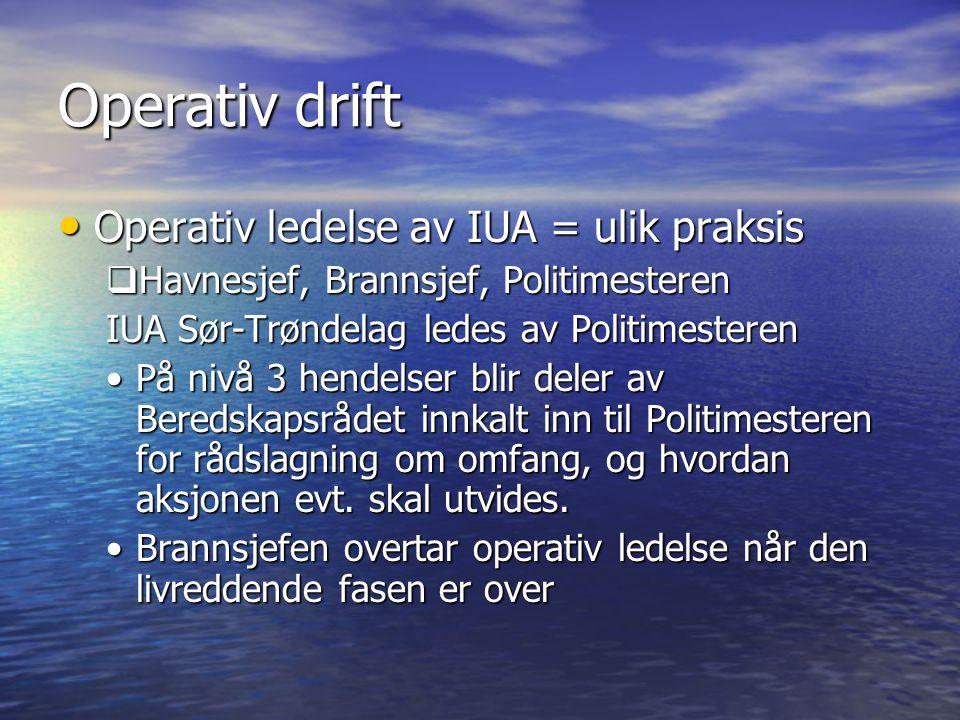 Operativ drift • Operativ ledelse av IUA = ulik praksis  Havnesjef, Brannsjef, Politimesteren IUA Sør-Trøndelag ledes av Politimesteren •På nivå 3 he
