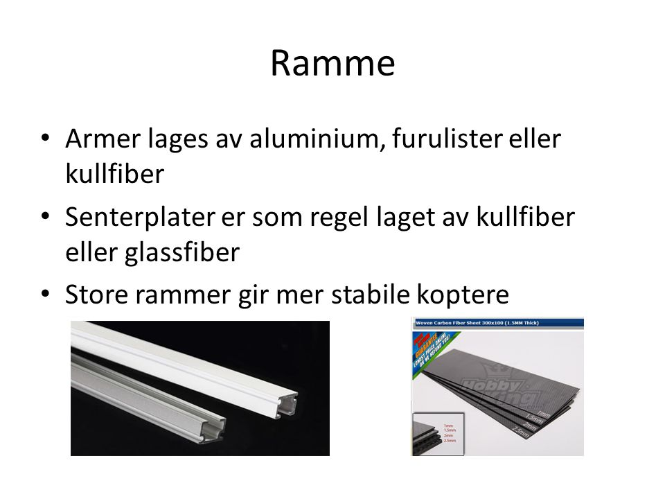 Ramme • Armer lages av aluminium, furulister eller kullfiber • Senterplater er som regel laget av kullfiber eller glassfiber • Store rammer gir mer st
