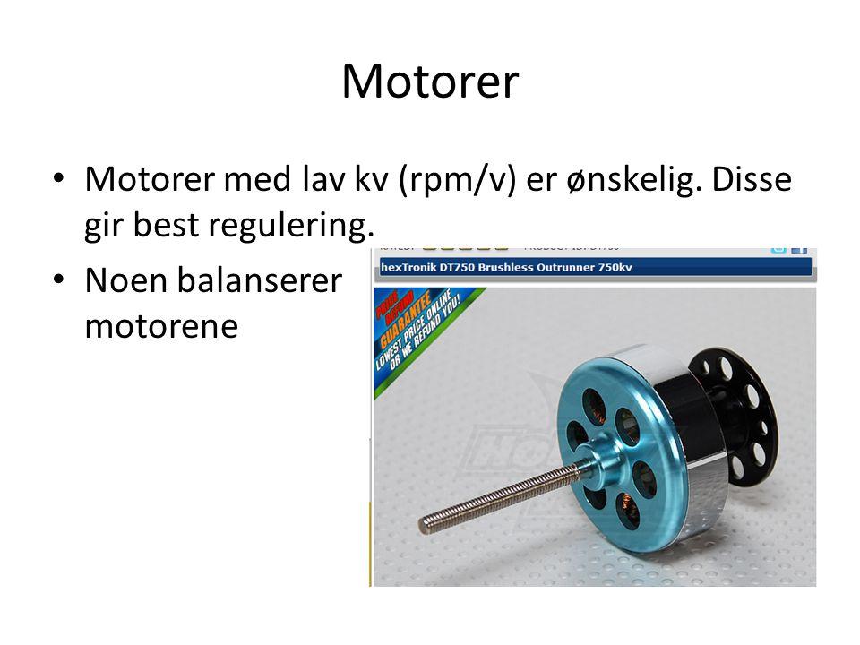 Motorer • Motorer med lav kv (rpm/v) er ønskelig. Disse gir best regulering. • Noen balanserer motorene