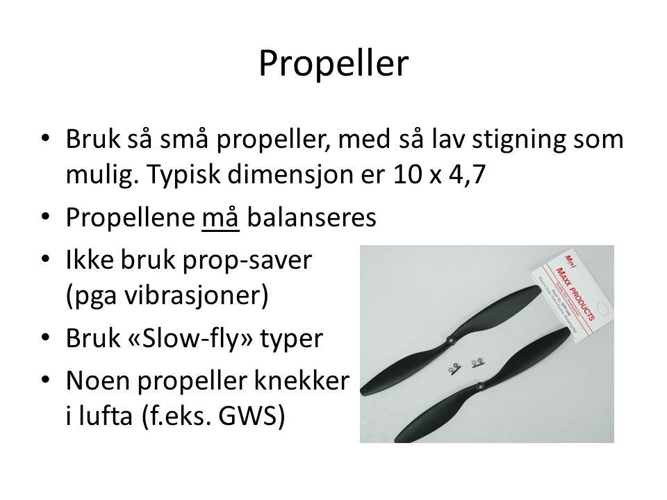 Propeller • Bruk så små propeller, med så lav stigning som mulig. Typisk dimensjon er 10 x 4,7 • Propellene må balanseres • Ikke bruk prop-saver (pga