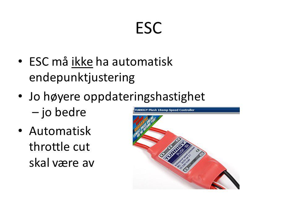 ESC • ESC må ikke ha automatisk endepunktjustering • Jo høyere oppdateringshastighet – jo bedre • Automatisk throttle cut skal være av