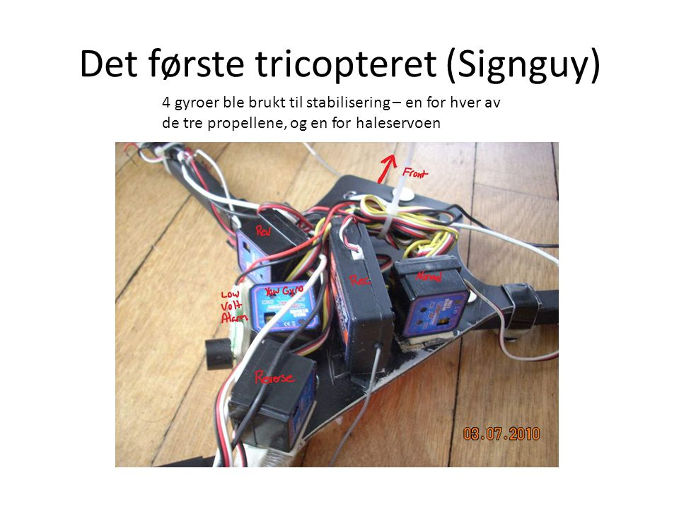 Det første tricopteret (Signguy) 4 gyroer ble brukt til stabilisering – en for hver av de tre propellene, og en for haleservoen