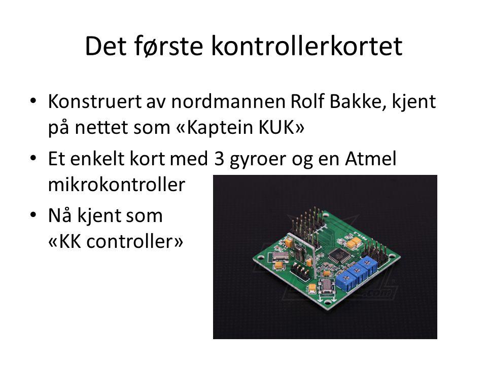 Det første kontrollerkortet • Konstruert av nordmannen Rolf Bakke, kjent på nettet som «Kaptein KUK» • Et enkelt kort med 3 gyroer og en Atmel mikroko