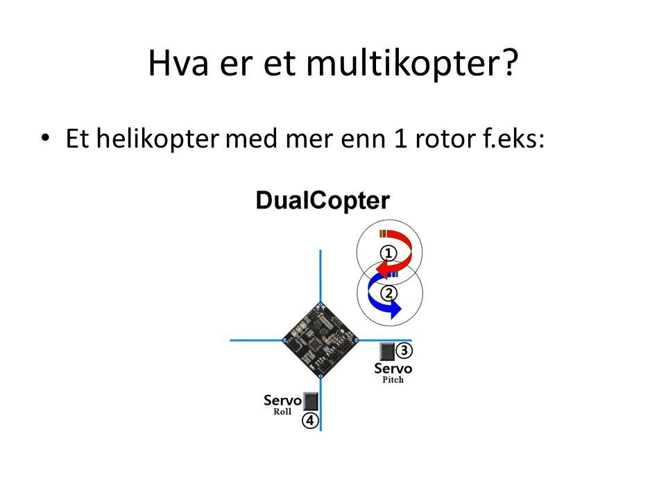 Hva er et multikopter? • Et helikopter med mer enn 1 rotor f.eks: