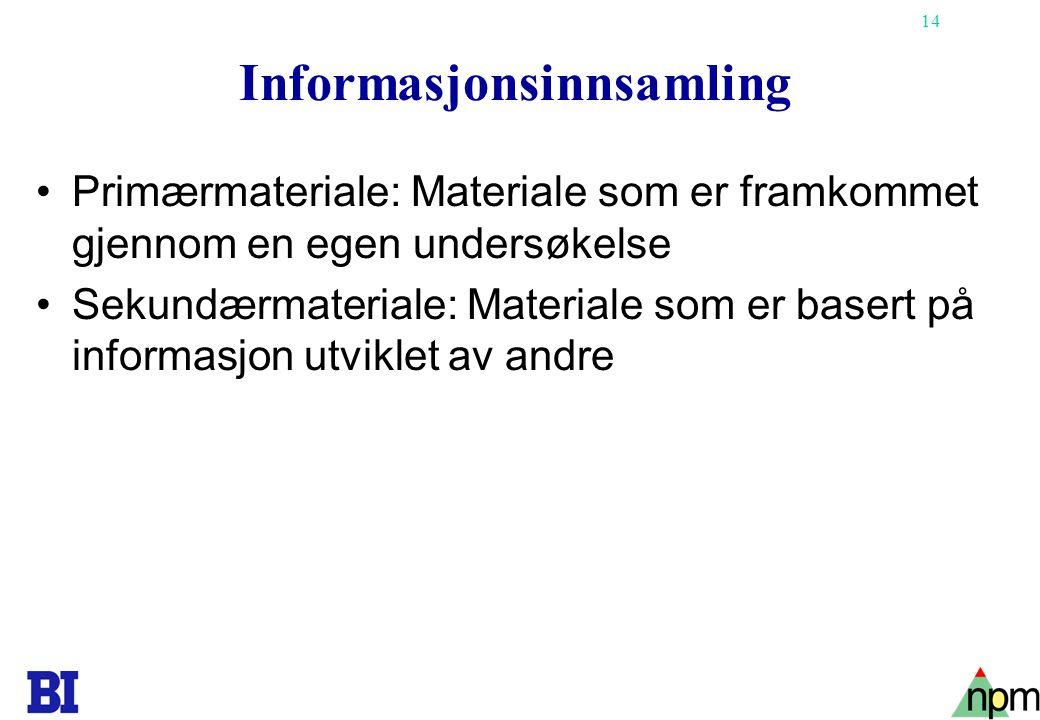 14 Informasjonsinnsamling •Primærmateriale: Materiale som er framkommet gjennom en egen undersøkelse •Sekundærmateriale: Materiale som er basert på in