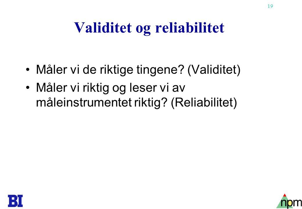 19 Validitet og reliabilitet •Måler vi de riktige tingene? (Validitet) •Måler vi riktig og leser vi av måleinstrumentet riktig? (Reliabilitet)