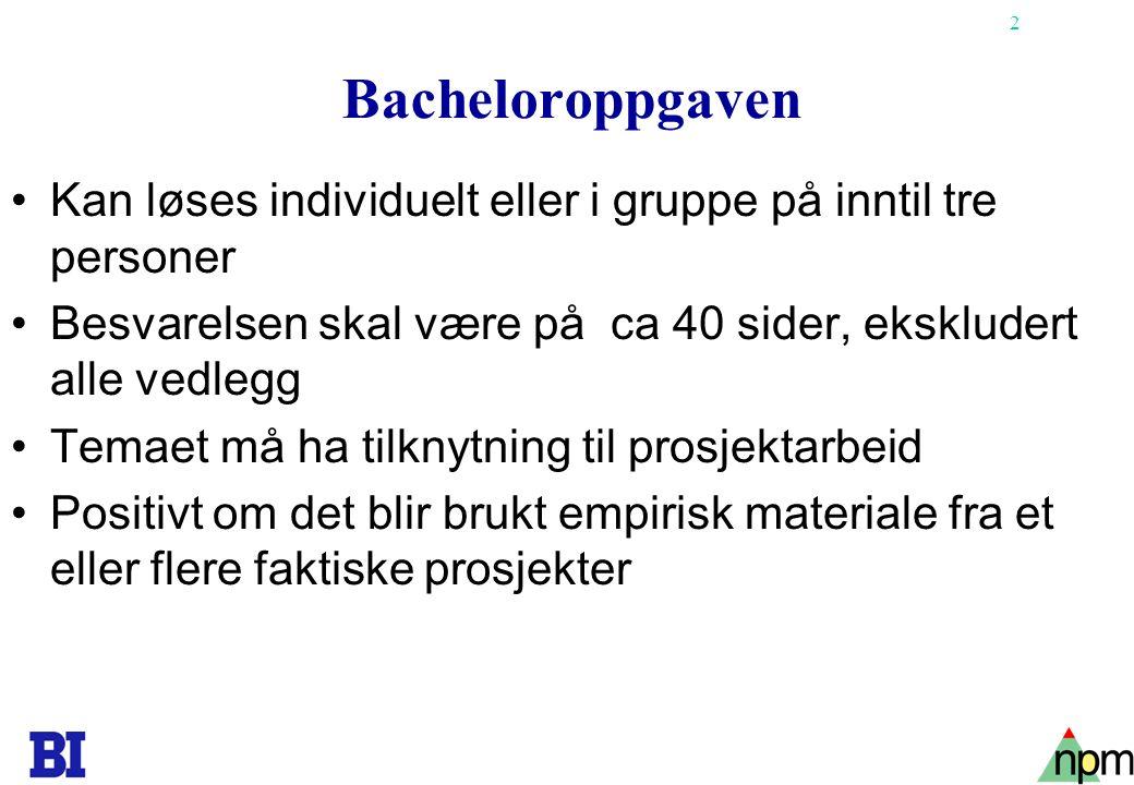 2 Bacheloroppgaven •Kan løses individuelt eller i gruppe på inntil tre personer •Besvarelsen skal være på ca 40 sider, ekskludert alle vedlegg •Temaet