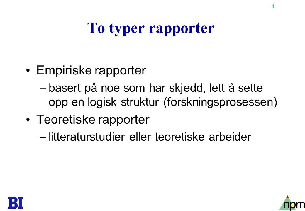 4 To typer rapporter •Empiriske rapporter –basert på noe som har skjedd, lett å sette opp en logisk struktur (forskningsprosessen) •Teoretiske rapport