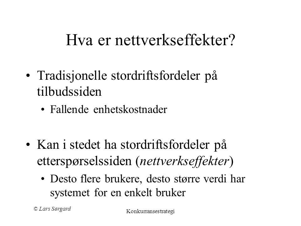 © Lars Sørgard Konkurransestrategi Kilde: Hjemmeside til Lars Sørgard (2003), Konkurransestrategi, Fagbokforlaget System- og nettverkseffekter •Shapir