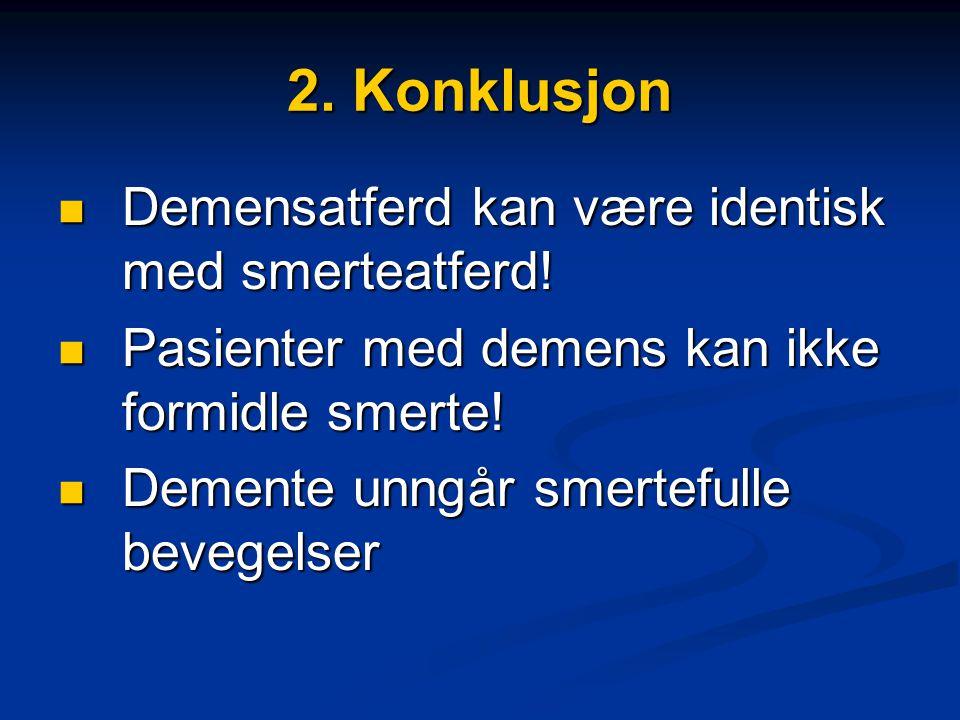 2.Konklusjon  Demensatferd kan være identisk med smerteatferd.