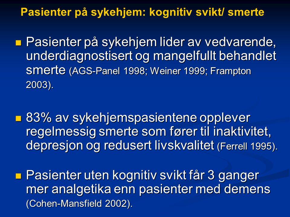 Pasienter på sykehjem: kognitiv svikt/ smerte  Pasienter på sykehjem lider av vedvarende, underdiagnostisert og mangelfullt behandlet smerte (AGS-Panel 1998; Weiner 1999; Frampton 2003).