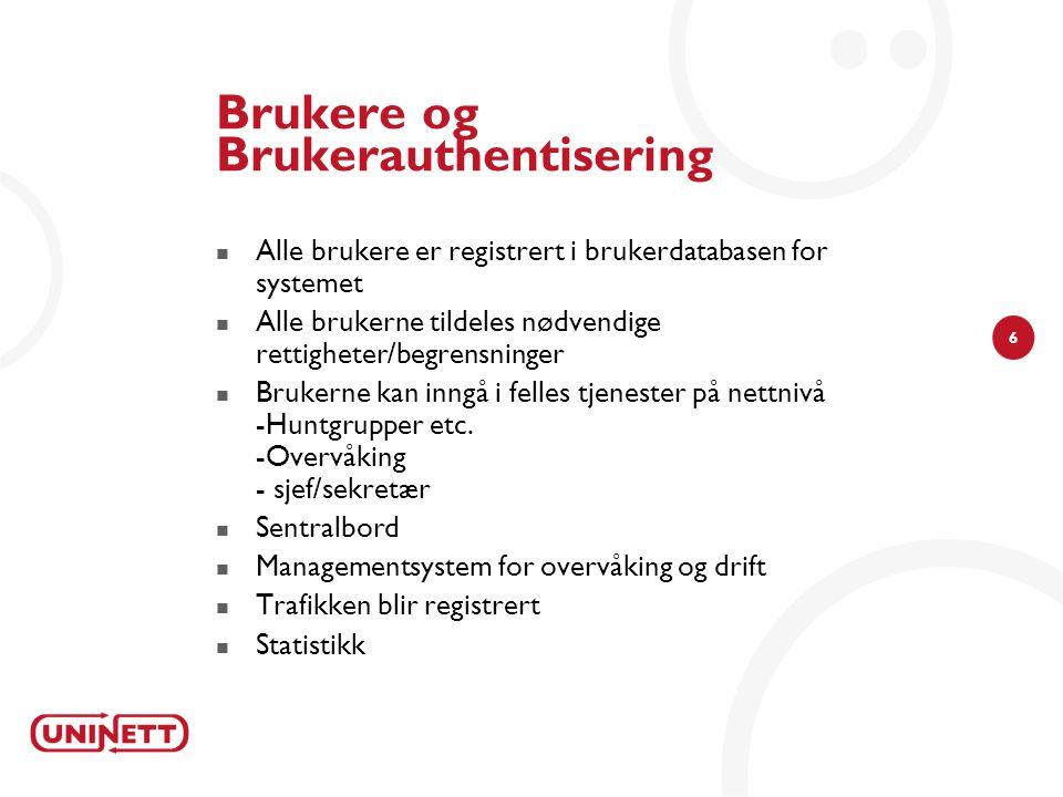 6 Brukere og Brukerauthentisering  Alle brukere er registrert i brukerdatabasen for systemet  Alle brukerne tildeles nødvendige rettigheter/begrensninger  Brukerne kan inngå i felles tjenester på nettnivå -Huntgrupper etc.