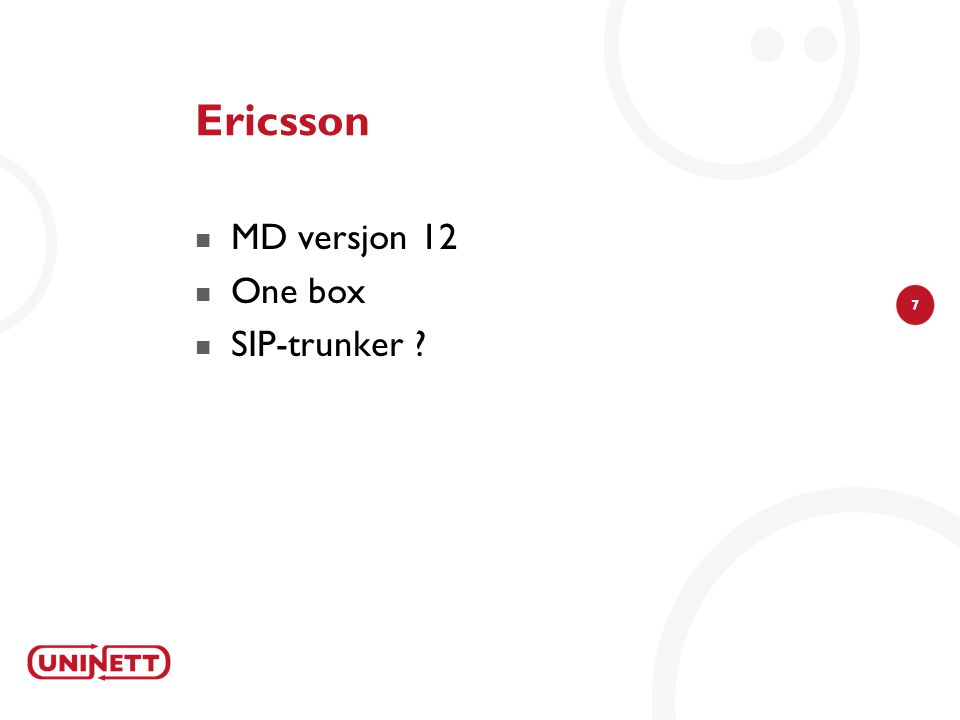 7 Ericsson  MD versjon 12  One box  SIP-trunker