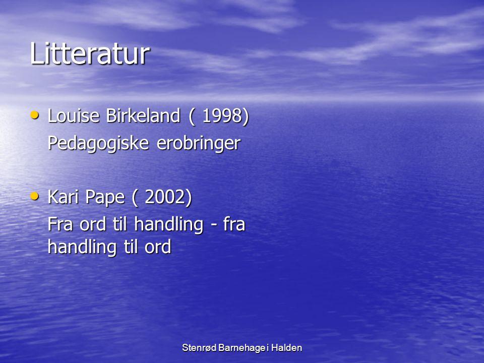 Stenrød Barnehage i Halden Litteratur • Louise Birkeland ( 1998) Pedagogiske erobringer • Kari Pape ( 2002) Fra ord til handling - fra handling til or