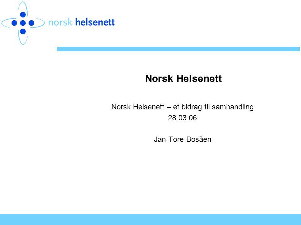 Norsk Helsenett Norsk Helsenett – et bidrag til samhandling 28.03.06 Jan-Tore Bosåen
