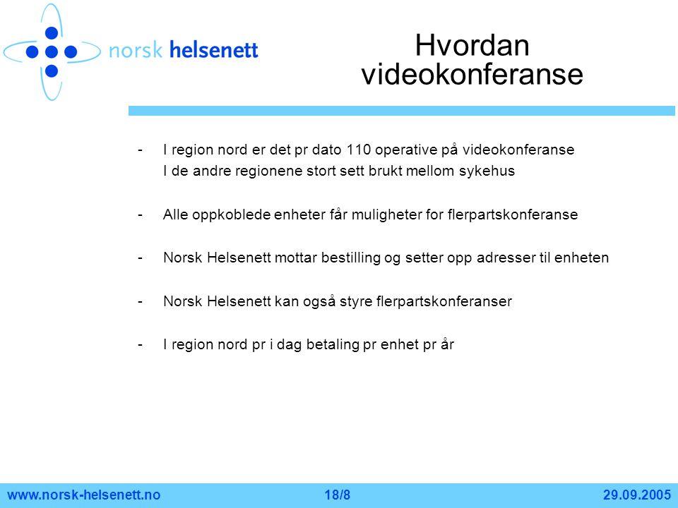 29.09.2005www.norsk-helsenett.no18/8 Hvordan videokonferanse -I region nord er det pr dato 110 operative på videokonferanse I de andre regionene stort