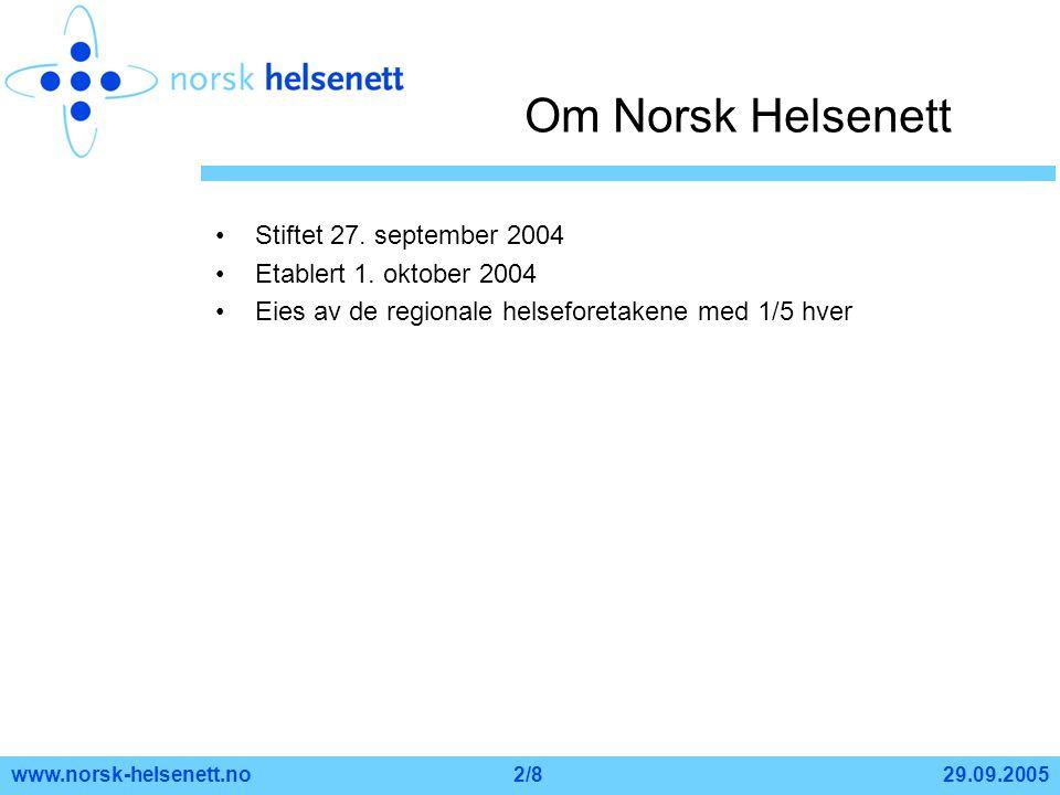 29.09.2005www.norsk-helsenett.no2/8 Om Norsk Helsenett •Stiftet 27. september 2004 •Etablert 1. oktober 2004 •Eies av de regionale helseforetakene med