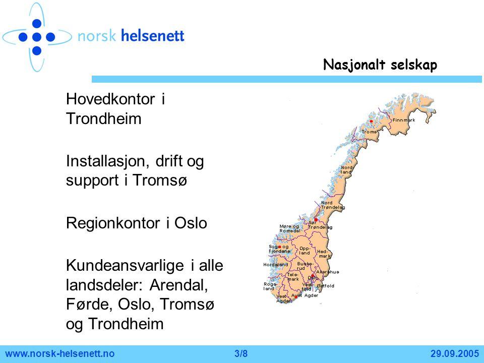 29.09.2005www.norsk-helsenett.no3/8 Hovedkontor i Trondheim Installasjon, drift og support i Tromsø Regionkontor i Oslo Kundeansvarlige i alle landsde