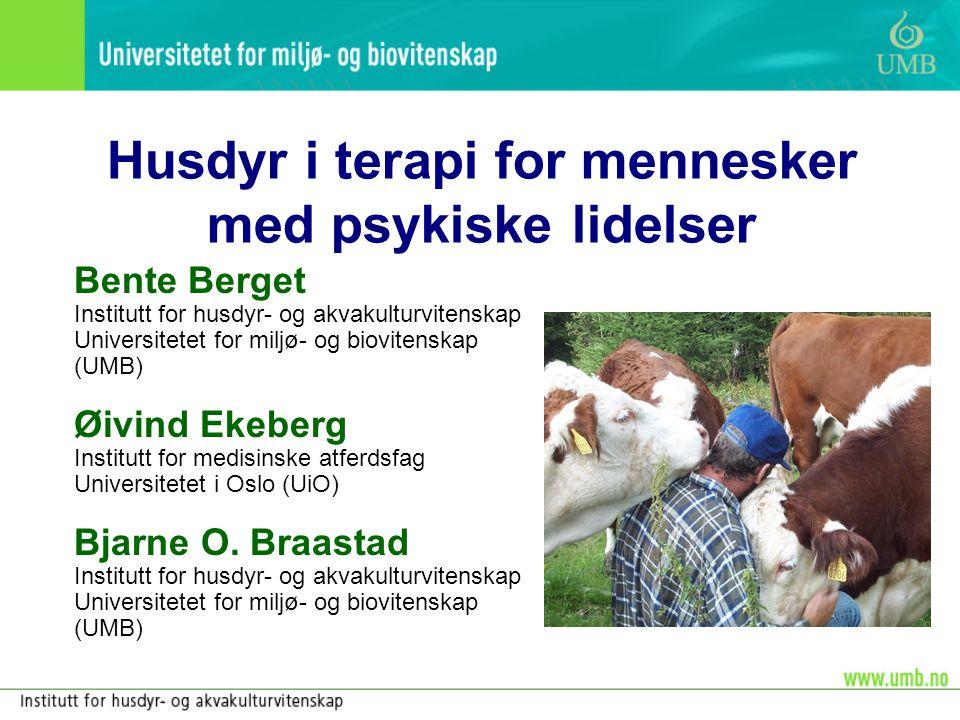 Husdyr i terapi for mennesker med psykiske lidelser Bente Berget Institutt for husdyr- og akvakulturvitenskap Universitetet for miljø- og biovitenskap