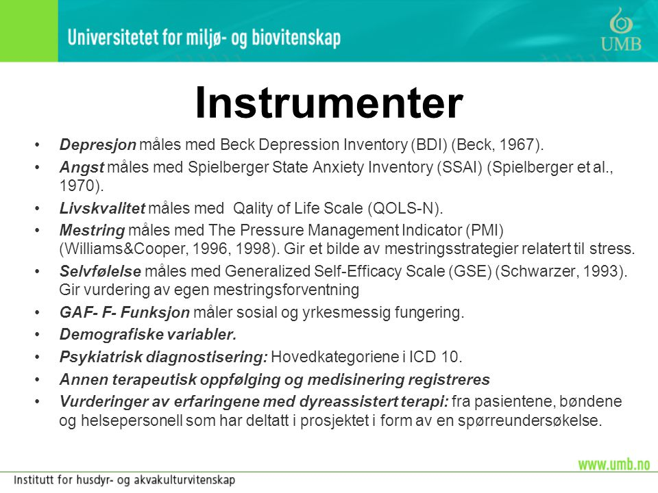 Instrumenter •Depresjon måles med Beck Depression Inventory (BDI) (Beck, 1967). •Angst måles med Spielberger State Anxiety Inventory (SSAI) (Spielberg
