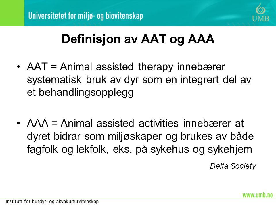 Definisjon av AAT og AAA •AAT = Animal assisted therapy innebærer systematisk bruk av dyr som en integrert del av et behandlingsopplegg •AAA = Animal