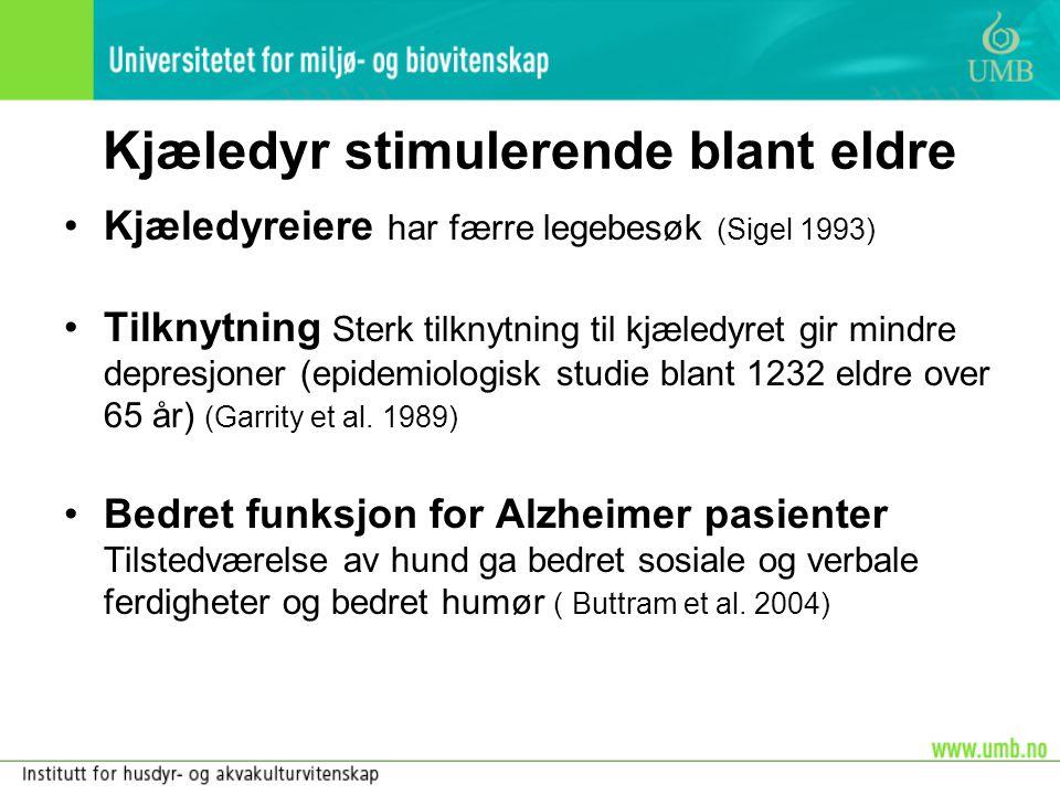 Kjæledyr stimulerende blant eldre •Kjæledyreiere har færre legebesøk (Sigel 1993) •Tilknytning Sterk tilknytning til kjæledyret gir mindre depresjoner