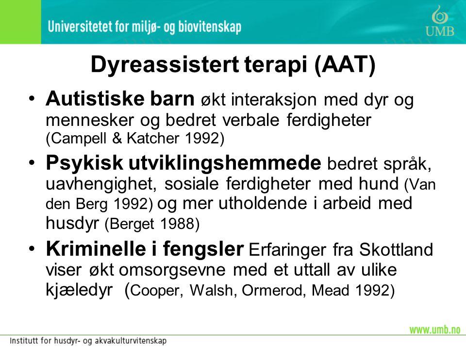 Dyreassistert terapi (AAT) •Autistiske barn økt interaksjon med dyr og mennesker og bedret verbale ferdigheter (Campell & Katcher 1992) •Psykisk utvik