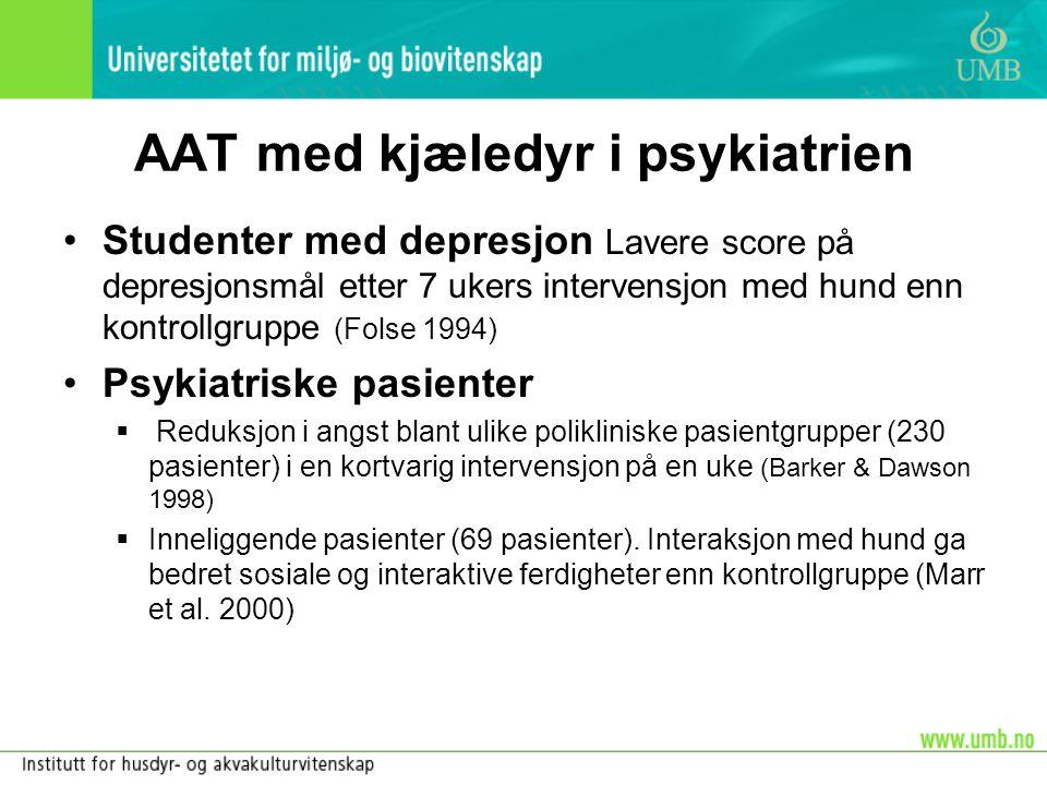 AAT med kjæledyr i psykiatrien •Studenter med depresjon Lavere score på depresjonsmål etter 7 ukers intervensjon med hund enn kontrollgruppe (Folse 19