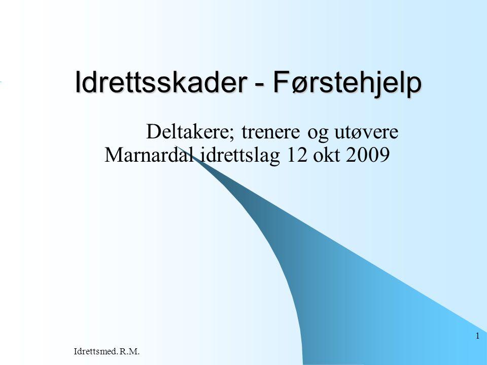 Idrettsmed. R.M. 1 Idrettsskader - Førstehjelp Deltakere; trenere og utøvere Marnardal idrettslag 12 okt 2009