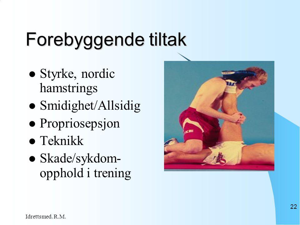 Forebyggende tiltak  Styrke, nordic hamstrings  Smidighet/Allsidig  Propriosepsjon  Teknikk  Skade/sykdom- opphold i trening Idrettsmed. R.M. 22