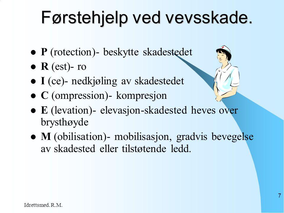 7 Førstehjelp ved vevsskade.  P (rotection)- beskytte skadestedet  R (est)- ro  I (ce)- nedkjøling av skadestedet  C (ompression)- kompresjon  E
