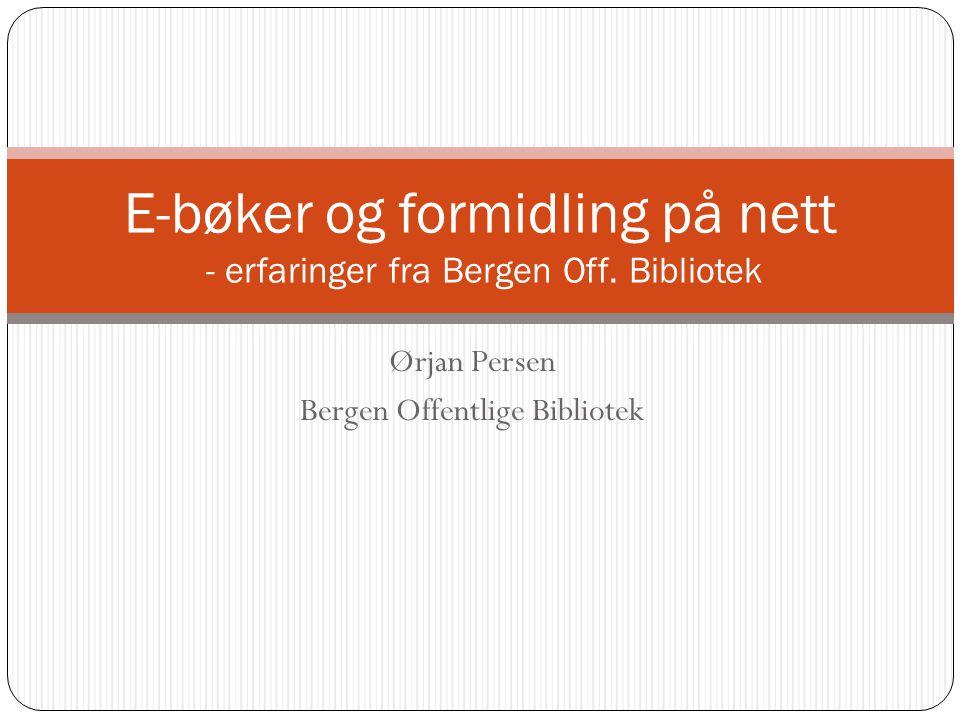 Ørjan Persen Bergen Offentlige Bibliotek E-bøker og formidling på nett - erfaringer fra Bergen Off. Bibliotek