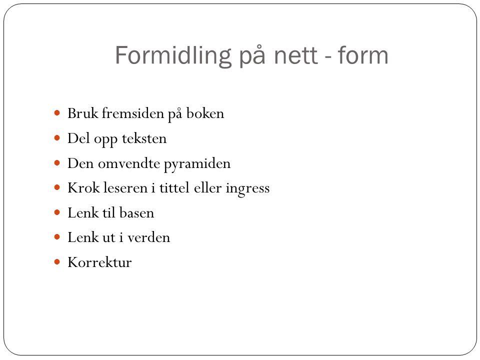 Formidling på nett - form  Bruk fremsiden på boken  Del opp teksten  Den omvendte pyramiden  Krok leseren i tittel eller ingress  Lenk til basen